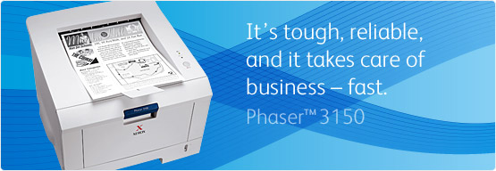 Phaser 3150 - It's tough, reliable, and it takes care of business – fast