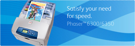 Phaser 6300/6350 - Satisfy your need for speed