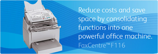FaxCentre F116 - Reduce costs and save space by consolidating functions into one powerful office machine