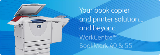 WorkCentre BookMark 40 & 55 - Your book copier and printer solution...and beyond